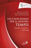 Un catechismo per il nostro tempo. Custodire e trasmettere la fede oggi Libro di