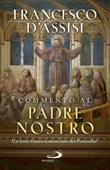 Commento al Padre Nostro. Un testo finora sconosciuto del Poverello? Libro di Francesco d'Assisi (san)
