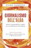 Giornalismo dell'alba. Storie, responsabilità e regole per un'informazione di dialogo Libro di  Piero Damosso