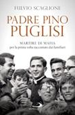 Padre Pino Puglisi. Martire di mafia per la prima volta raccontato dai familiari Libro di  Fulvio Scaglione