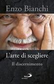 L'arte di scegliere. Il discernimento Libro di  Enzo Bianchi