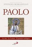 Paolo. La vita. Le Lettere. Il pensiero teologico Libro di  Stefano Romanello