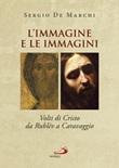 L'immagine e le immagini. Volti di Cristo da Rublëv a Caravaggio Libro di  Sergio De Marchi