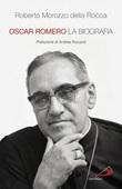 Oscar Romero. La biografia Libro di  Roberto Morozzo Della Rocca