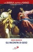 Gli incontri di Gesù. La Bibbia tutto l'anno. Tempo ordinario III Libro di  Enzo Bianchi