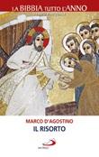 Il Risorto. La Bibbia tutto l'anno. Tempo pasquale Libro di  Marco D'Agostino