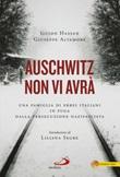 Auschwitz non vi avrà. Una famiglia di ebrei italiani in fuga dalla persecuzione nazifascista Libro di  Giuseppe Altamore, Guido Hassan