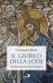 Il Giubilo della lode. Meditazioni per l'anno liturgico Libro di  Giuseppe Liberto