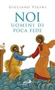 Noi uomini di poca fede Libro di  Giuliano Vigini