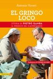 El gringo loco. Storia di Pietro Gamba, il medico dei campesinos Libro di  Antonio Voceri