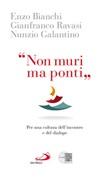 «Non muri ma ponti». Per una cultura dell'incontro e del dialogo Libro di  Enzo Bianchi, Nunzio Galantino, Gianfranco Ravasi