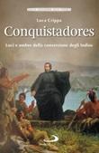 Conquistadores. Luci e ombre della conversione degli Indios Libro di  Luca Crippa