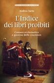 L'indice dei libri proibiti. Censura ecclesiastica e governo delle coscienze Libro di  Andrea Sarto