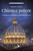 Chiesa e potere. L'arretratezza dell'Italia è colpa del Vaticano? Libro di  Annalisa Lorenzi