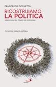 Ricostruiamo la politica. Orientarsi nel tempo dei populismi Libro di  Francesco Occhetta