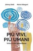 Più vivi, più umani. Virtù e vita quotidiana Libro di  Mario Aldegani, Johnny Dotti