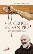 Via Crucis con San Pio da Pietrelcina Libro di  Lucio D'Abbraccio