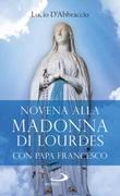 Novena alla Madonna di Lourdes con papa Francesco Libro di  Lucio D'Abbraccio