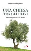 Una chiesa tra gli ulivi. Riflessioni pasquali di un vescovo Libro di  Giancarlo Maria Bregantini