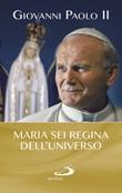Maria sei regina dell'universo Libro di Giovanni Paolo II