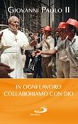 In ogni lavoro collaboriamo con Dio Libro di Giovanni Paolo II