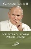 Scelti tra gli uomini per gli uomini Libro di Giovanni Paolo II