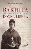 Bakhita. Il fascino di una donna libera Libro di  Roberto Italo Zanini