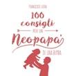 100 consigli x un neopapà di una bimba Libro di  Francesco Liera