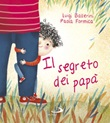 Il segreto dei papà Libro di  Luigi Ballerini, Paola Formica