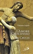 L'amore crocifisso. Via Crucis Libro di  Vincenzo Lopano