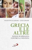 Grecia e le altre. Donne di speranza contro la violenza Libro di  Valentina Alazraki, Luigi Ginami
