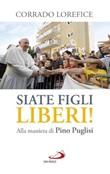 «Siate figli liberi!». Alla maniera di don Pino Puglisi Libro di  Corrado Lorefice