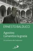 Agostino. L'umanità e la grazia Libro di  Ernesto Balducci