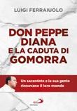 Don Peppe Diana e la caduta di Gomorra Libro di  Luigi Ferraiuolo