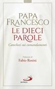 Le dieci parole. Catechesi sui comandamenti Libro di Francesco (Jorge Mario Bergoglio)