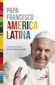 America Latina. Il libro-intervista del primo Pontefice latino-americano dedicato al suo continente Libro di Francesco (Jorge Mario Bergoglio), Hernan Reyes