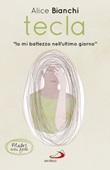 Tecla. «Io mi battezzo nell'ultimo giorno» Libro di  Alice Bianchi