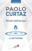 Rinati dall'acqua. Il battesimo Libro di  Paolo Curtaz