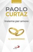 Insieme per amore. Il matrimonio Libro di  Paolo Curtaz