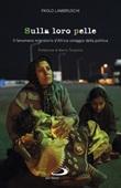 Sulla loro pelle. Il fenomeno migratorio d'Africa ostaggio della politica Libro di  Paolo Lambruschi