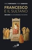 Francesco e il sultano. 800 anni da un incredibile incontro Libro di  Piero Damosso, Enzo Fortunato