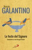 Le feste del Signore. Commenti ai cicli liturgici festivi Libro di  Nunzio Galantino
