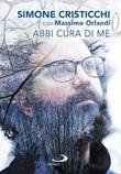 Abbi cura di me Libro di  Simone Cristicchi, Massimo Orlandi