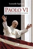 Paolo VI. Un uomo che tende le mani Libro di  Leonardo Sapienza