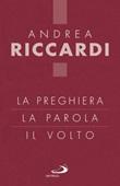 La preghiera, la parola, il volto Libro di  Andrea Riccardi