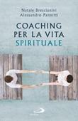 Coaching per la vita spirituale. Un nuovo paradigma per l'accompagnamento Libro di  Natale Brescianini, Alessandro Pannitti