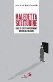 Maledetta solitudine. Cause ed effetti di un'esperienza difficile da tollerare Libro di  Diego De Leo, Marco Trabucchi