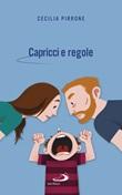 Capricci e regole. Come crescere figli autonomi e felici Libro di  Cecilia Pirrone