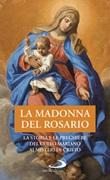 La Madonna del Rosario. La storia e le preghiere del culto mariano ai misteri di Cristo Libro di
