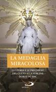 La Medaglia Miracolosa. La storia e le preghiere del culto alla Vergine di Rue du Bac Libro di